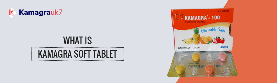 What is Kamagra Soft Tablet?